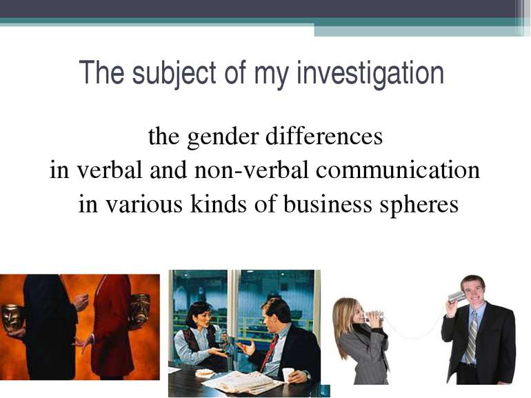 The subject of my investigation the gender differences in verbal and non-verb...