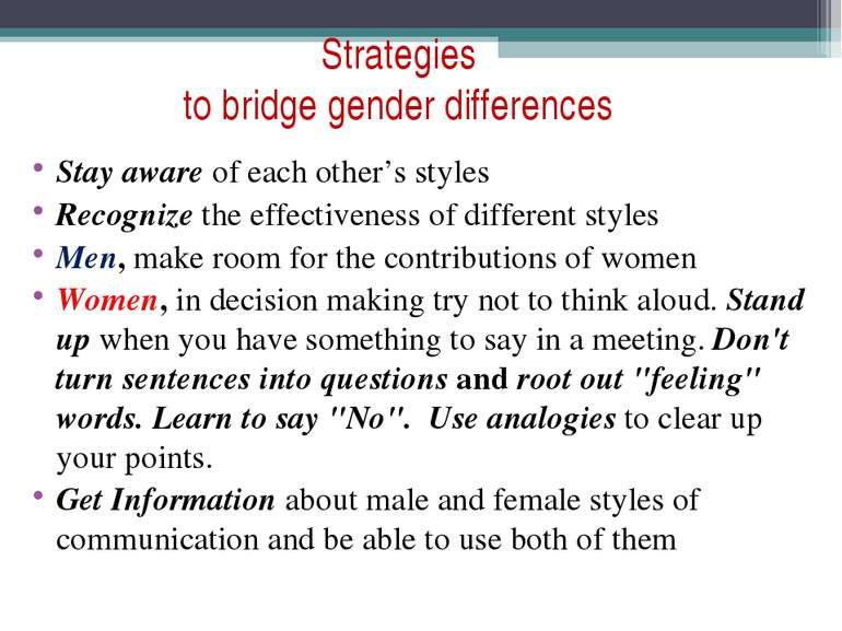 Strategies to bridge gender differences Stay aware of each other's styles Rec...