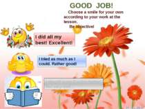 GOOD JOB! Choose a smile for your own according to your work at the lesson. B...