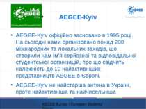 AEGEE-Kyiv AEGEE-Kyiv офіційно засновано в 1995 році. На сьогодні нами органі...