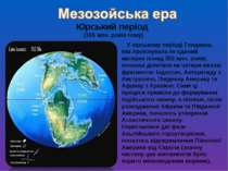 Юрський період (195 млн. років тому) У юрському періоді Гондвана, яка проісну...