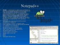 Notepad++ Notepad++—текстовий редактор, призначений для програмістів і тих,...