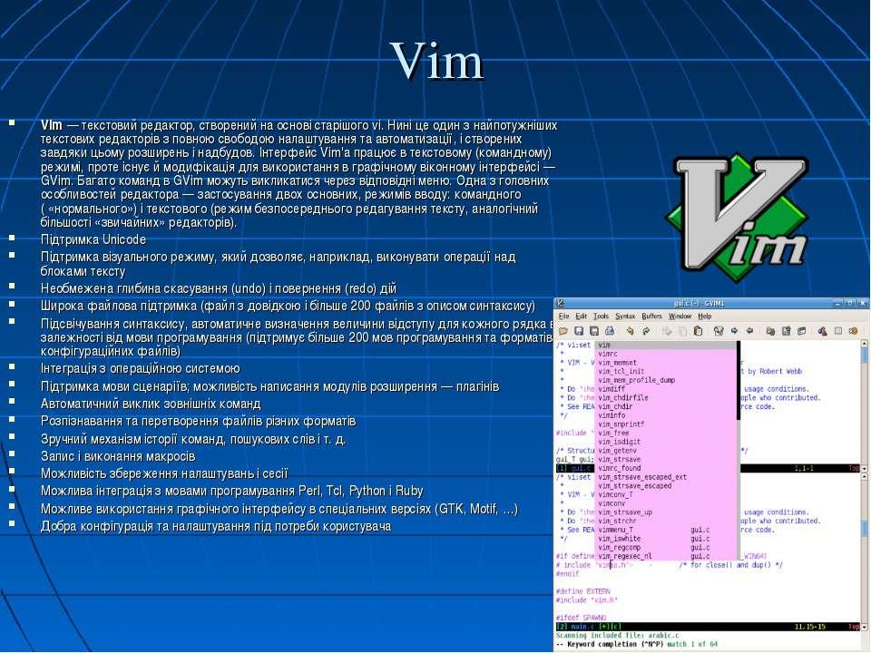 Vim Vim—текстовий редактор, створений на основі старішогоvi. Нині це один ...