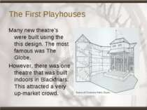 The First Playhouses Many new theatre's were built using the this design. The...