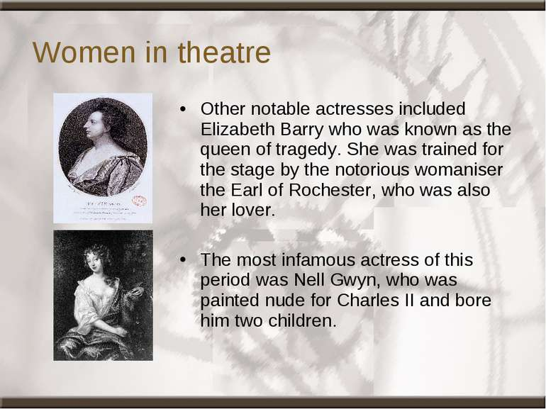 Women in theatre Other notable actresses included Elizabeth Barry who was kno...