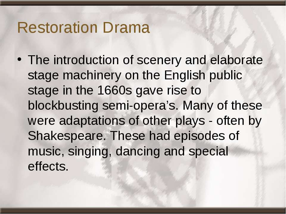 Restoration Drama The introduction of scenery and elaborate stage machinery o...