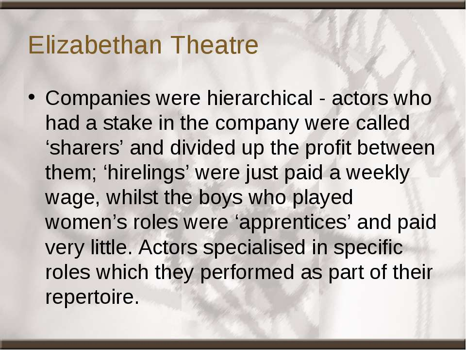 Elizabethan Theatre Companies were hierarchical - actors who had a stake in t...