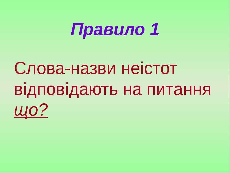 Правило 1 Слова-назви неістот відповідають на питання що?