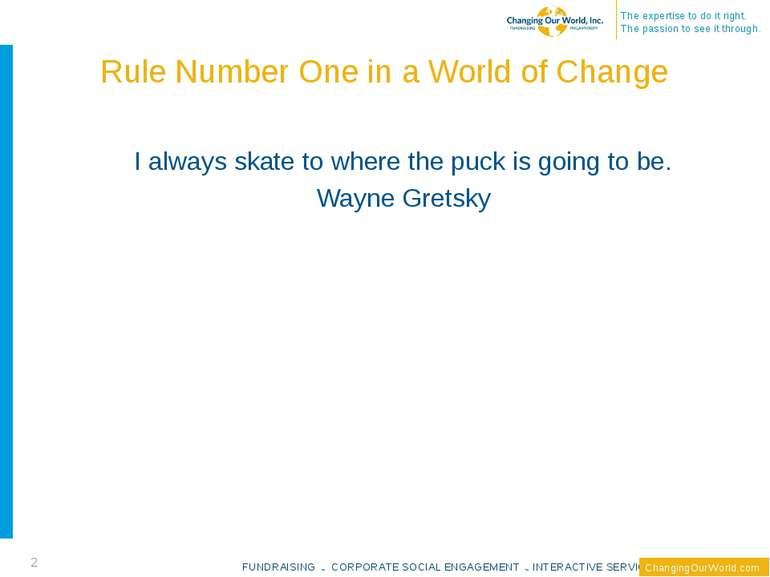 Rule Number One in a World of Change * I always skate to where the puck is go...
