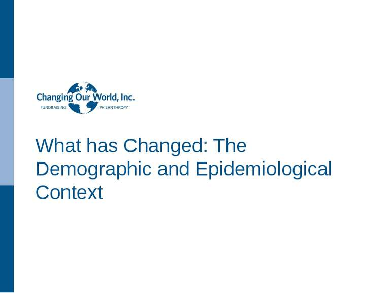 What has Changed: The Demographic and Epidemiological Context