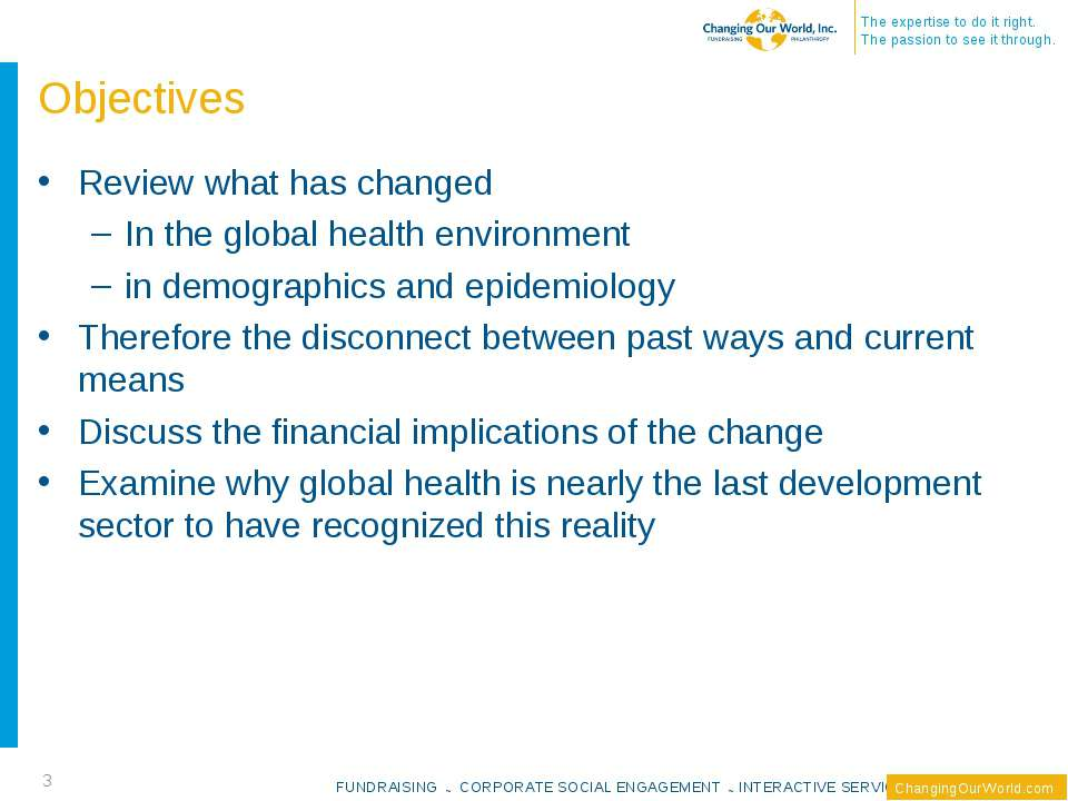 Objectives Review what has changed In the global health environment in demogr...