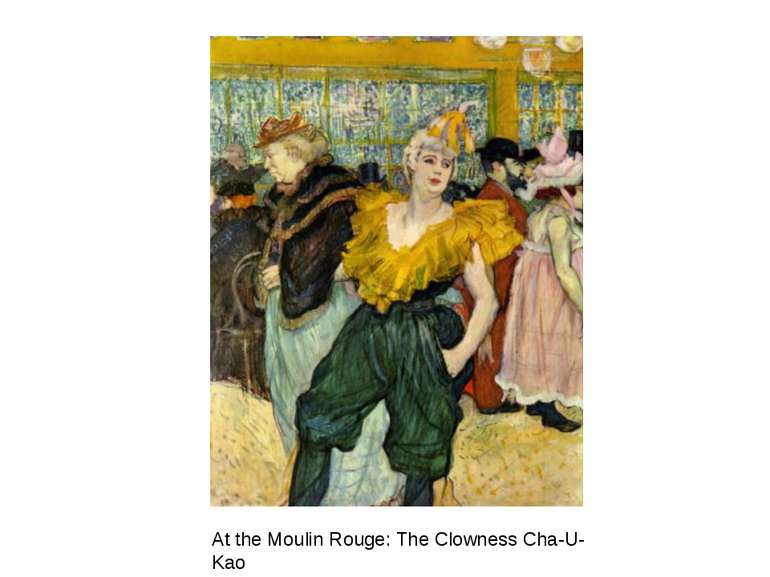 At the Moulin Rouge: The Clowness Cha-U-Kao 1895