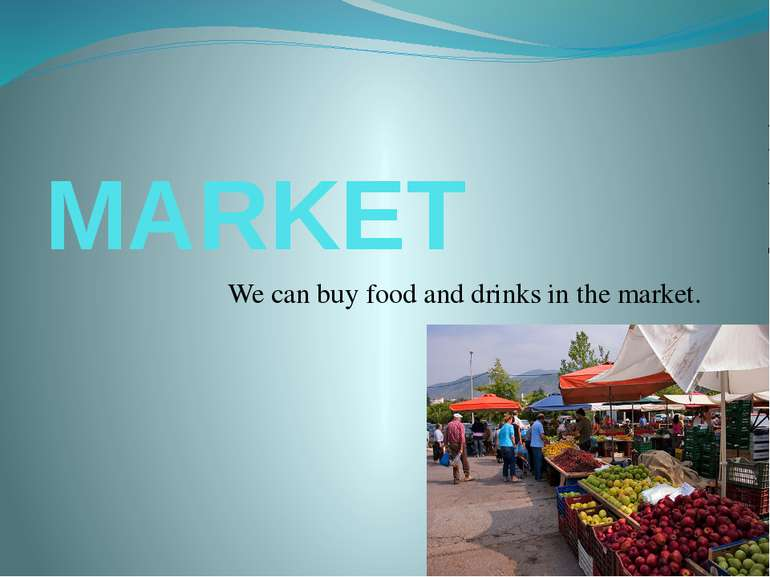 MARKET We can buy food and drinks in the market.