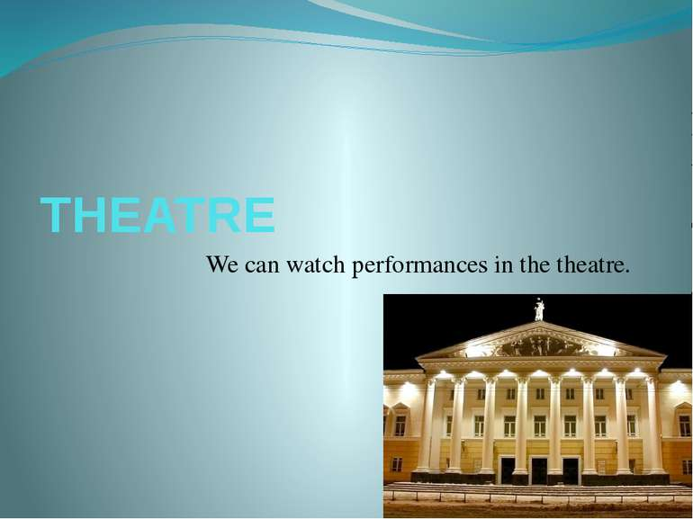 THEATRE We can watch performances in the theatre.