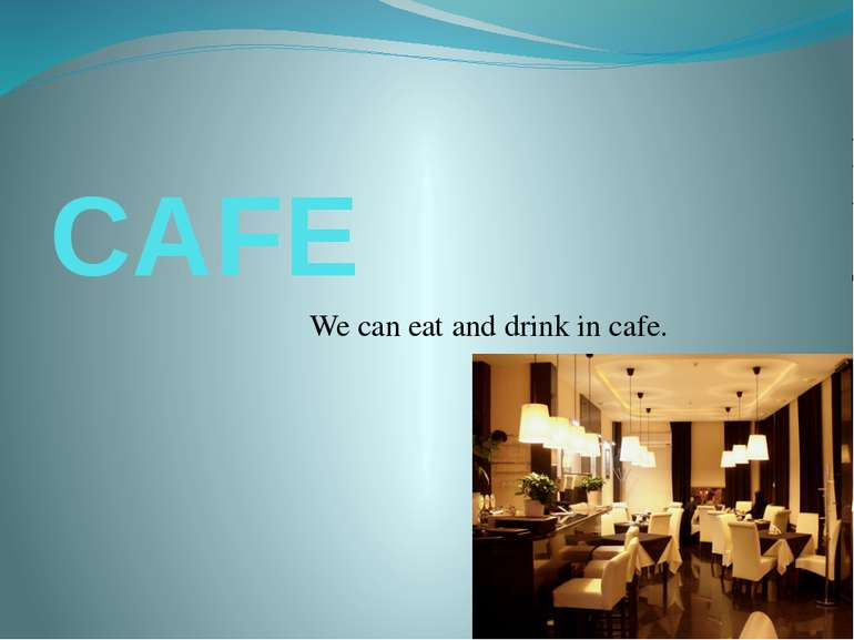 CAFE We can eat and drink in cafe.
