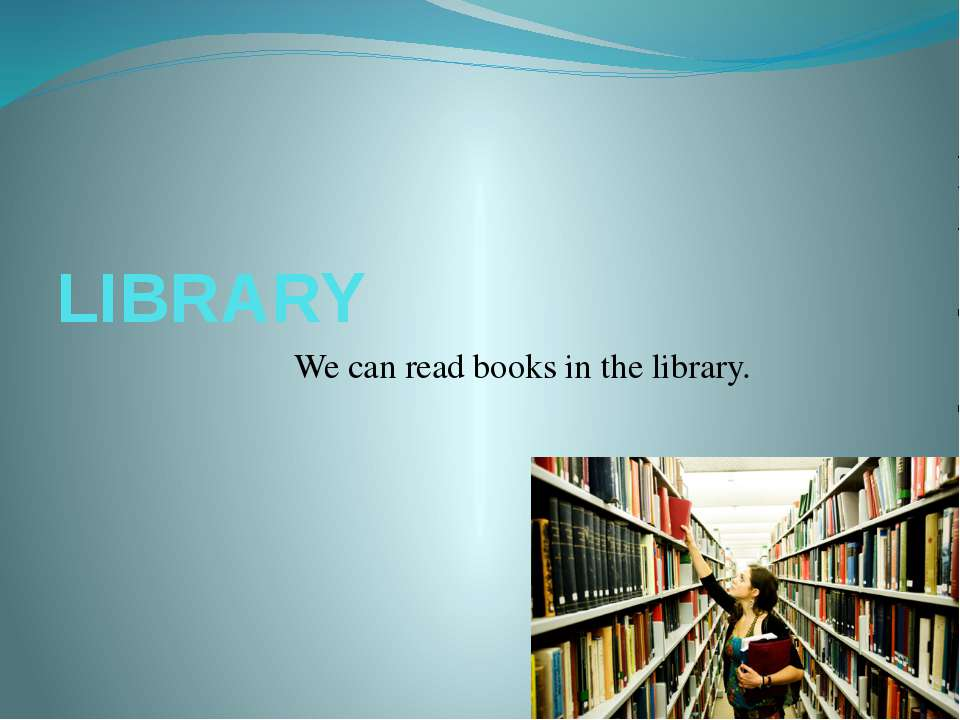 LIBRARY We can read books in the library.