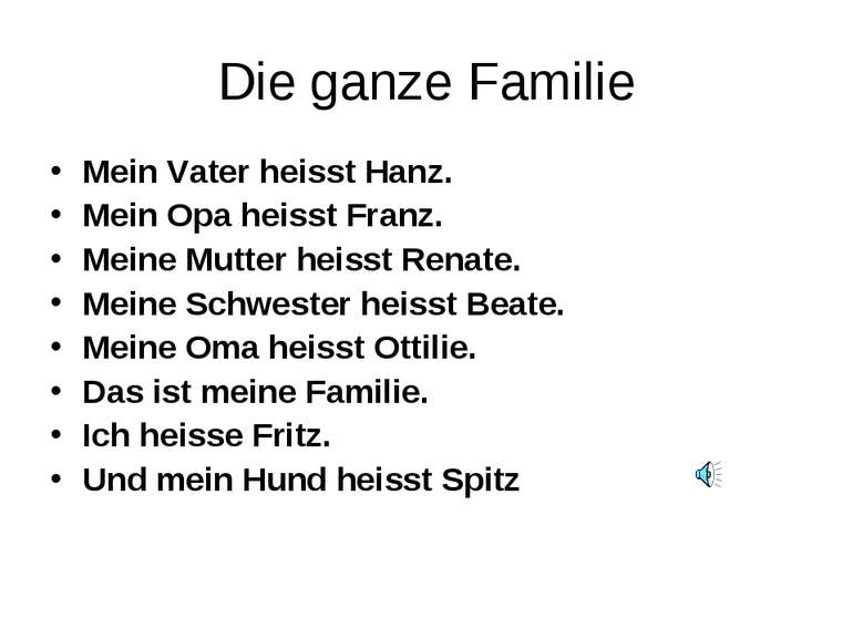 Die ganze Familie Mein Vater heisst Hanz. Mein Opa heisst Franz. Meine Mutter...