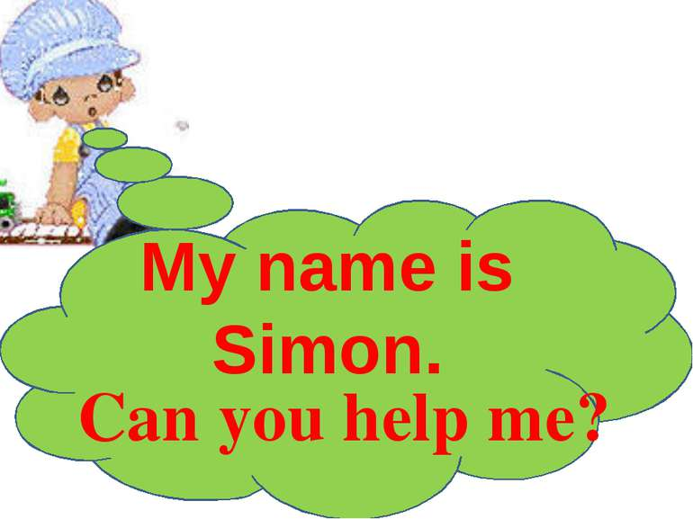 My name is Simon. Can you help me?