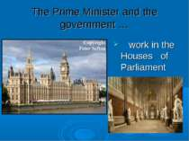 The Prime Minister and the government … work in the Houses of Parliament