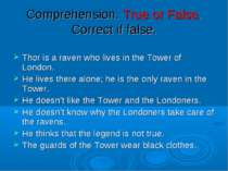 Comprehension. True or False. Correct if false. Thor is a raven who lives in ...