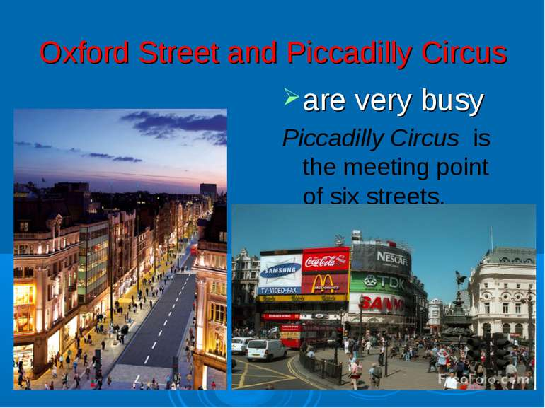 Oxford Street and Piccadilly Circus are very busy Piccadilly Circus is the me...