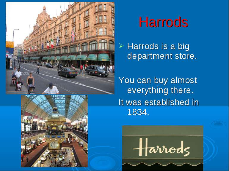 Harrods Harrods is a big department store. You can buy almost everything ther...