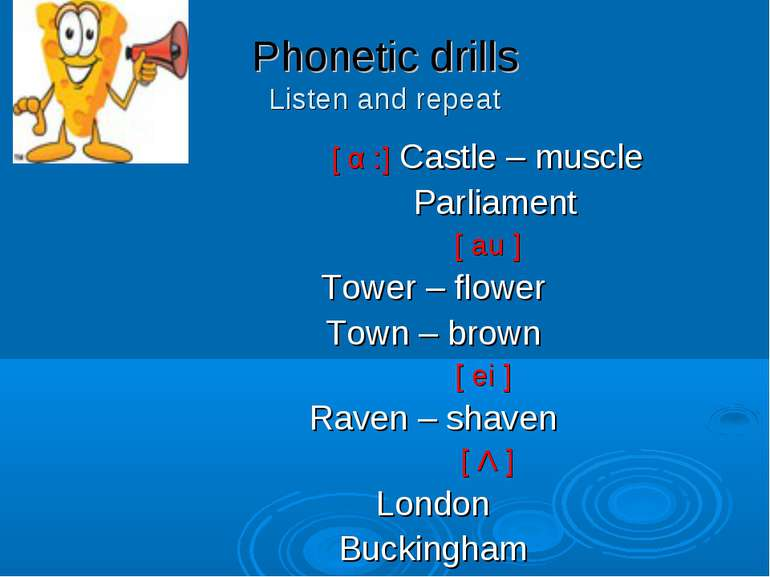 Phonetic drills Listen and repeat [ α :] Castle – muscle Parliament [ au ] To...