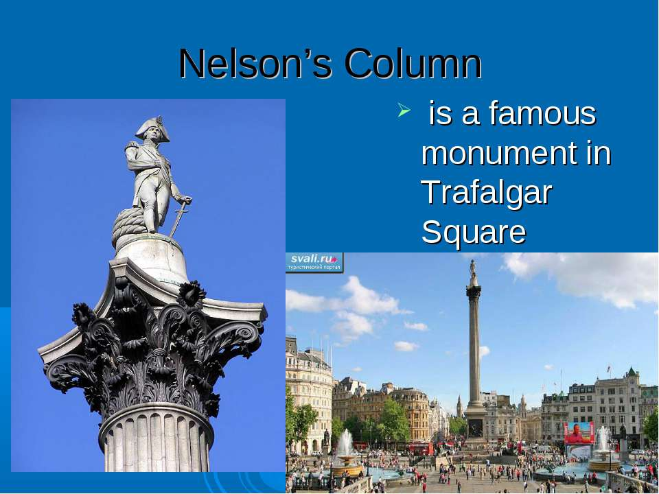 Nelson's Column is a famous monument in Trafalgar Square