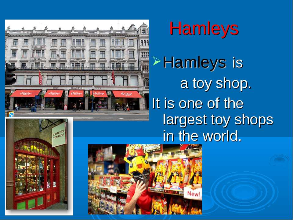 Hamleys Hamleys is a toy shop. It is one of the largest toy shops in the world.