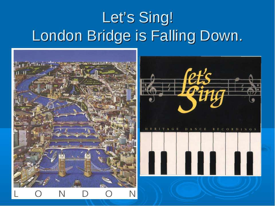 Let's Sing! London Bridge is Falling Down.