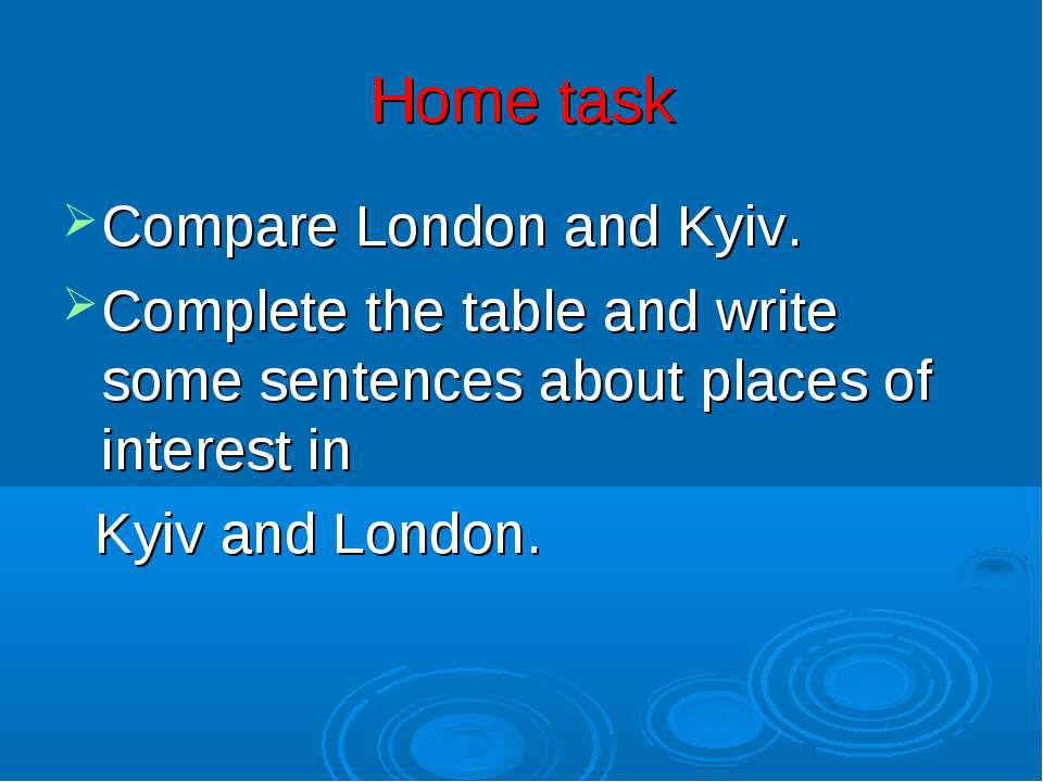 Home task Compare London and Kyiv. Complete the table and write some sentence...