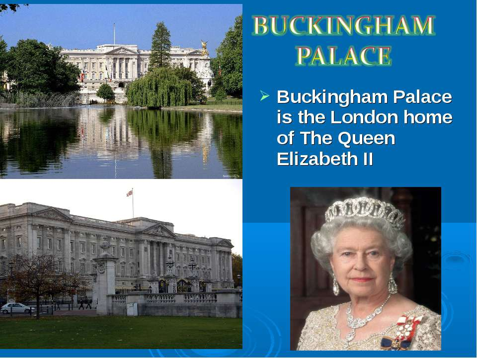 Buckingham Palace is the London home of The Queen Elizabeth II