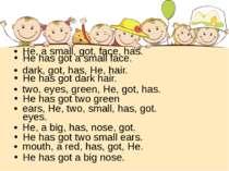 He, a small, got, face, has. dark, got, has, He, hair. two, eyes, green, He, ...
