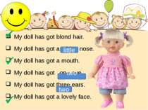 My doll has got blond hair. My doll has got a big nose. My doll has got a mou...