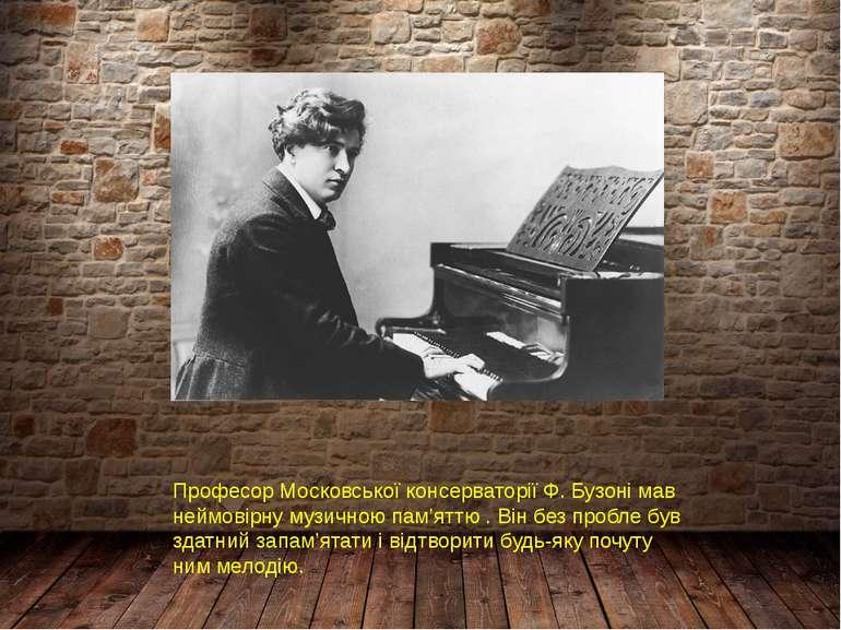 Професор Московської консерваторії Ф. Бузоні мав неймовірну музичною пам'яттю...