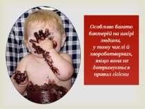Особливо багато бактерій на шкірі людини, у тому числі й хвороботворних, якщо...