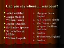 Can you say where … was born? John Constable Joseph Mallord William Turner Jo...