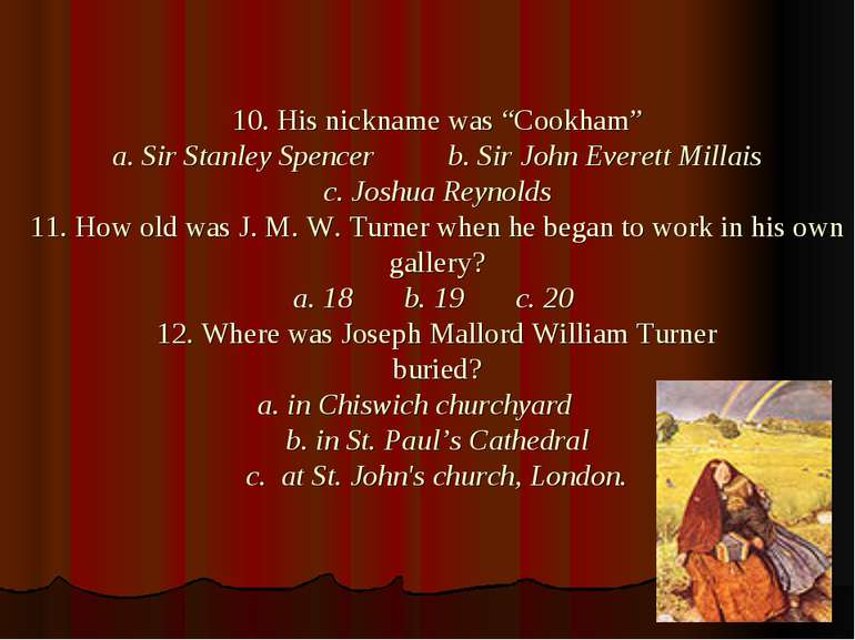 "10. His nickname was ""Cookham"" a. Sir Stanley Spencer b. Sir John Everett Mil..."