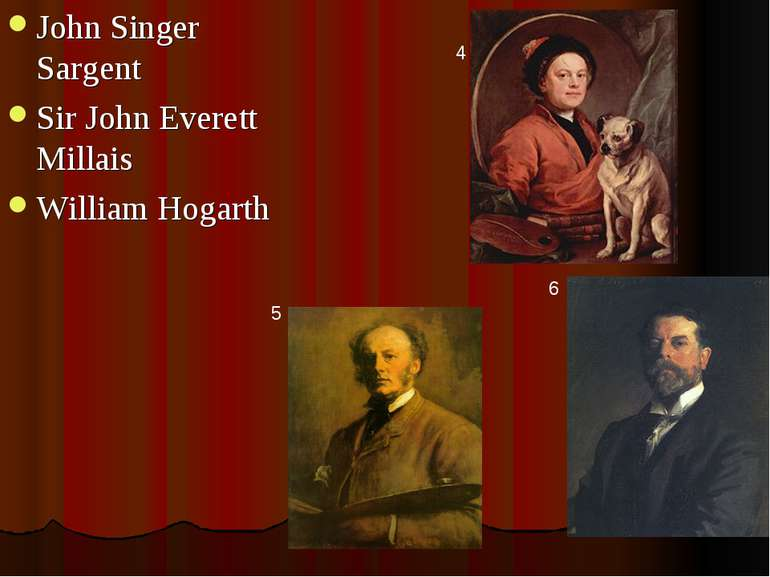 John Singer Sargent Sir John Everett Millais William Hogarth 5 6 4