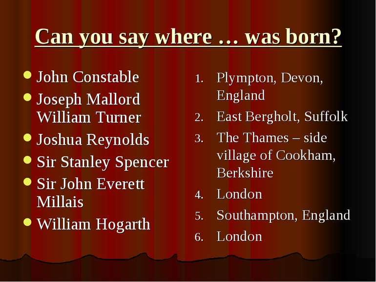 Can you say where … was born? John Constable Joseph Mallord William Turner Jo...