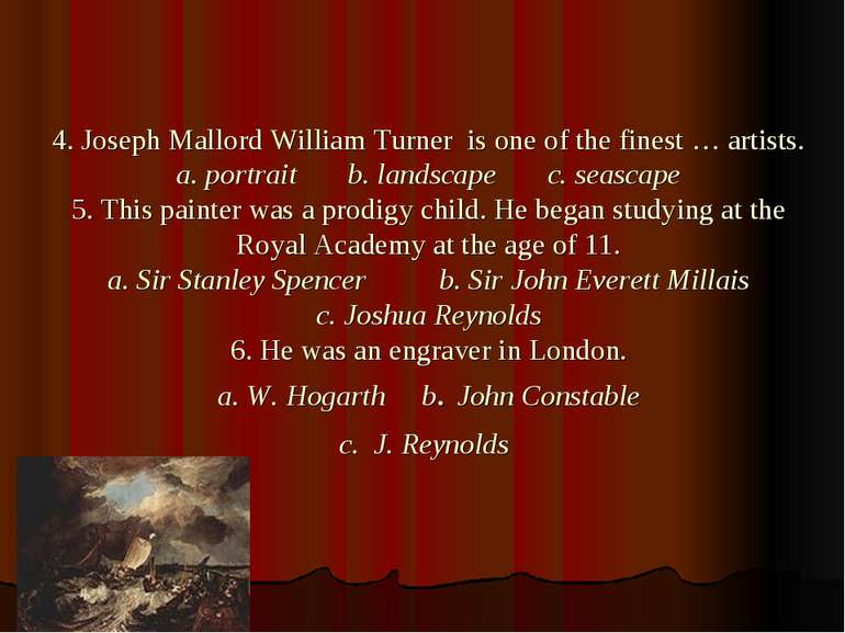 4. Joseph Mallord William Turner is one of the finest … artists. a. portrait ...