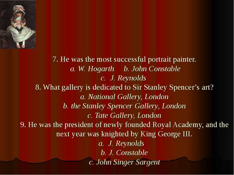 7. He was the most successful portrait painter. a. W. Hogarth b. John Constab...