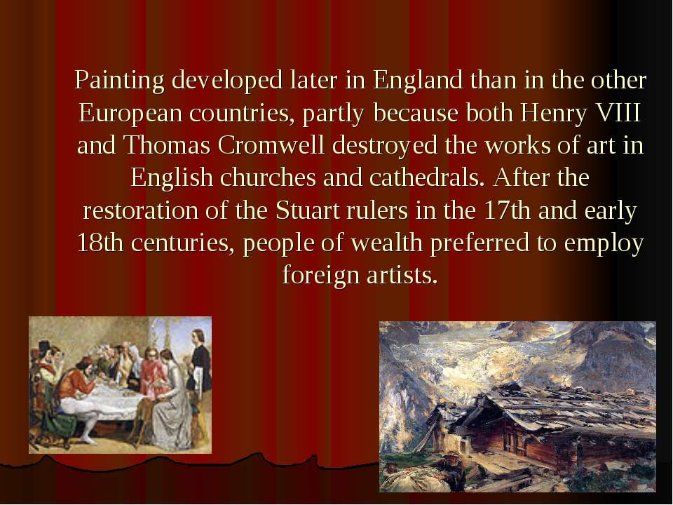 Painting developed later in England than in the other European countries, par...