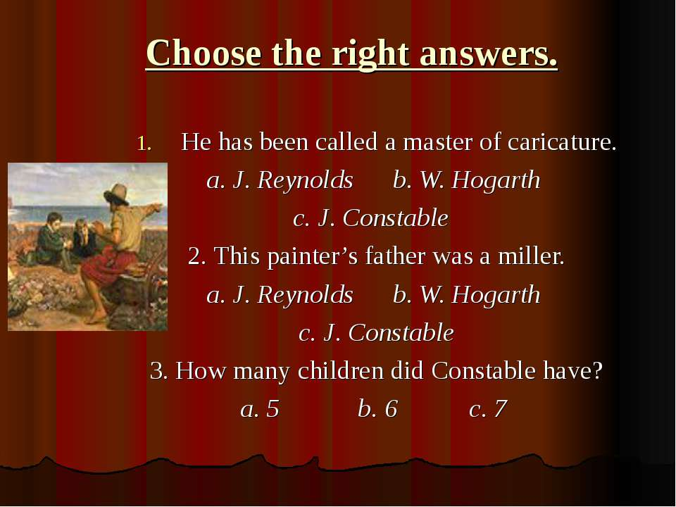 Choose the right answers. He has been called a master of caricature. a. J. Re...