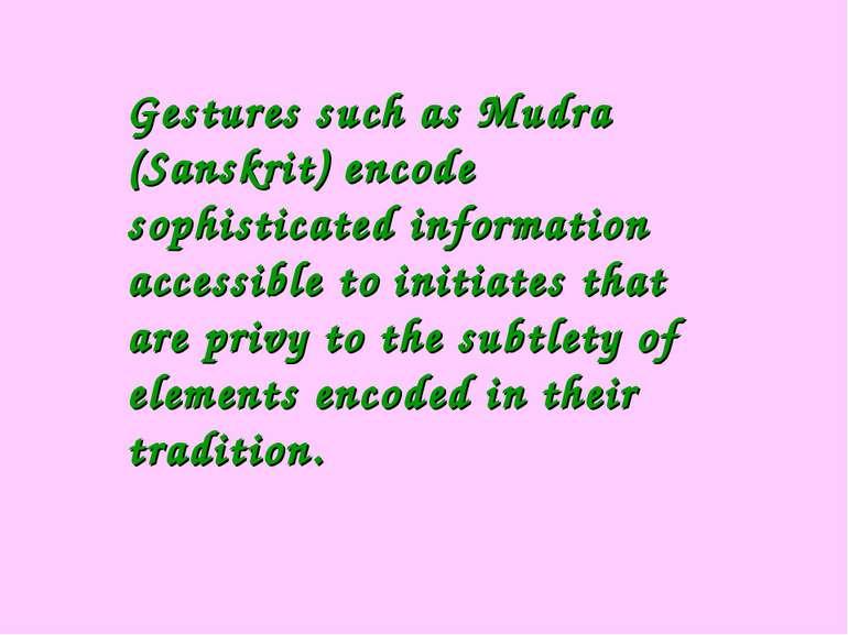 Gestures such as Mudra (Sanskrit) encode sophisticated information accessible...