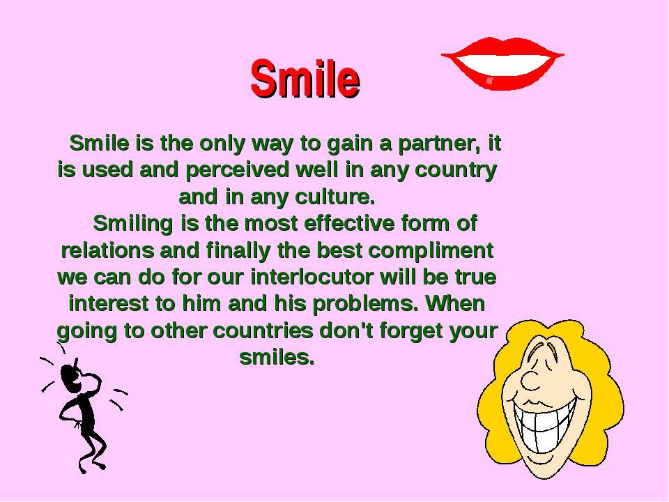 Smile Smile is the only way to gain a partner, it is used and perceived well ...