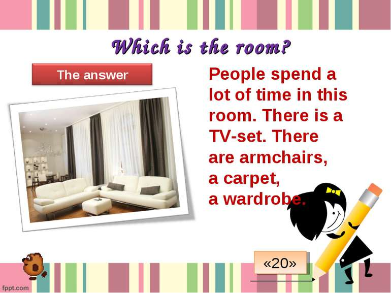 Which is the room? People spend a lot of time in this room. There is a TV-set...