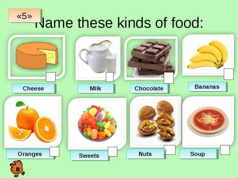 Name these kinds of food: Cheese Milk Chocolate Bananas Oranges Sweets «5» So...