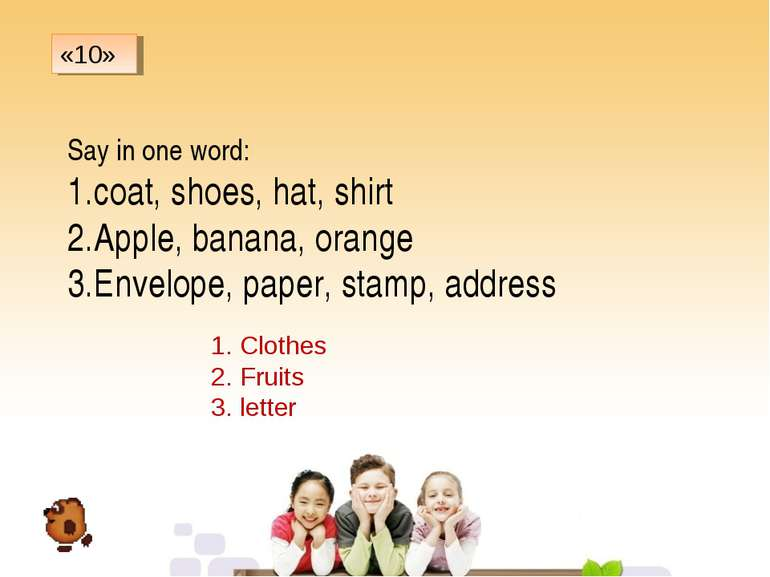 Say in one word: coat, shoes, hat, shirt Apple, banana, orange Envelope, pape...
