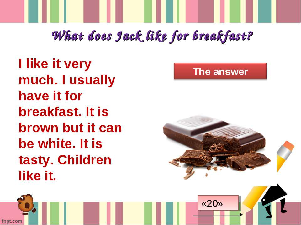 What does Jack like for breakfast? I like it very much. I usually have it for...